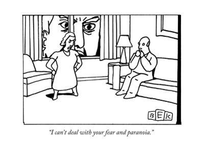 """""""I can't deal with your fear and paranoia."""" - New Yorker Cartoon"""