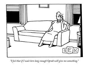 """""""I feel that if I wait here long enough Oprah will give me something."""" - New Yorker Cartoon by Bruce Eric Kaplan"""