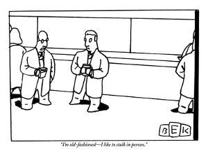 """""""I'm old-fashioned—I like to stalk in person."""" - New Yorker Cartoon by Bruce Eric Kaplan"""