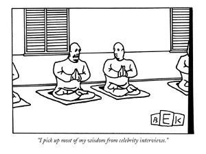 """""""I pick up most of my wisdom from celebrity interviews."""" - New Yorker Cartoon by Bruce Eric Kaplan"""
