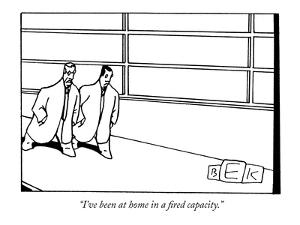 """""""I've been at home in a fired capacity."""" - New Yorker Cartoon by Bruce Eric Kaplan"""