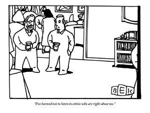 """""""I've learned not to listen to critics who are right about me."""" - New Yorker Cartoon by Bruce Eric Kaplan"""