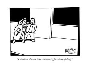 """""""I want our divorce to have a country farmhouse feeling."""" - New Yorker Cartoon by Bruce Eric Kaplan"""