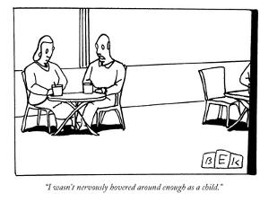 """""""I wasn't nervously hovered around enough as a child."""" - New Yorker Cartoon by Bruce Eric Kaplan"""