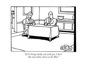 """""""If I'm being totally real with you, I don't like marvellous shows at the ... - New Yorker Cartoon by Bruce Eric Kaplan"""