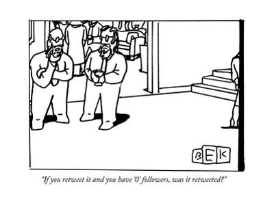 """""""If you retweet it and you have '0' followers, was it retweeted?"""" - New Yorker Cartoon"""