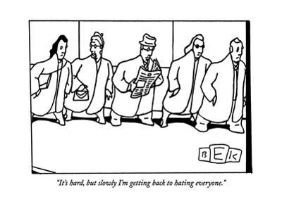 """""""It's hard, but slowly I'm getting back to hating everyone."""" - New Yorker Cartoon"""