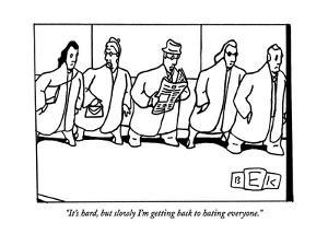 """""""It's hard, but slowly I'm getting back to hating everyone."""" - New Yorker Cartoon by Bruce Eric Kaplan"""