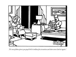 """""""It's one of those pieces you pay $142.4 million for at auction and then n?"""" - New Yorker Cartoon by Bruce Eric Kaplan"""