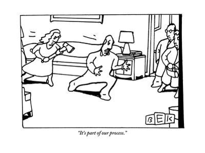 """""""It's part of our process."""" - New Yorker Cartoon"""