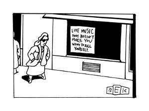 """""""Live Music The Doesn't Make You Want to Kill Yourself."""" - New Yorker Cartoon by Bruce Eric Kaplan"""
