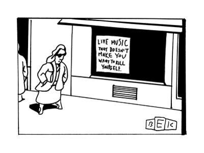 """""""Live Music The Doesn't Make You Want to Kill Yourself."""" - New Yorker Cartoon"""
