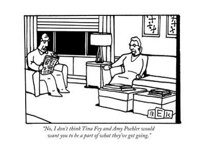 """""""No, I don't think Tina Fey and Amy Poehler would want you to be a part of..."""" - New Yorker Cartoon"""