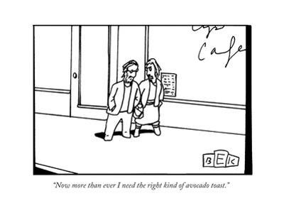 """""""Now more than ever I need the right kind of avocado toast."""" - New Yorker Cartoon"""