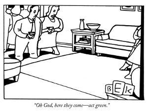"""Oh God, here they come—act green."" - New Yorker Cartoon by Bruce Eric Kaplan"