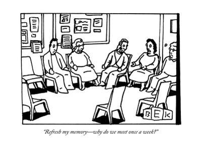 """""""Refresh my memory?why do we meet once a week?"""" - New Yorker Cartoon"""