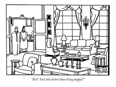 """""""See?  Isn't this better than being happy?"""" - New Yorker Cartoon"""
