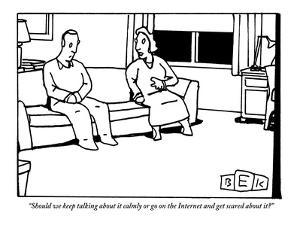 """""""Should we keep talking about it calmly or go on the Internet and get scar…"""" - New Yorker Cartoon by Bruce Eric Kaplan"""