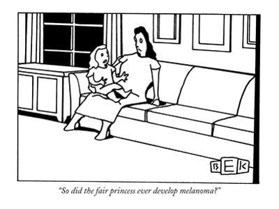 """So did the fair princess ever develop melanoma?"" - New Yorker Cartoon by Bruce Eric Kaplan"