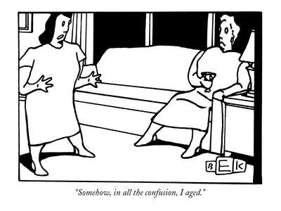 """""""Somehow, in all the confusion, I aged."""" - New Yorker Cartoon"""