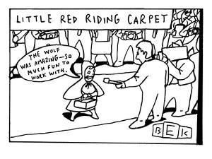 """The title reads, """"Little red riding carpet.""""  Little Red Riding Hood is se… - New Yorker Cartoon by Bruce Eric Kaplan"""