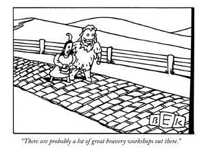 """""""There are probably a lot of great bravery workshops out there."""" - New Yorker Cartoon by Bruce Eric Kaplan"""