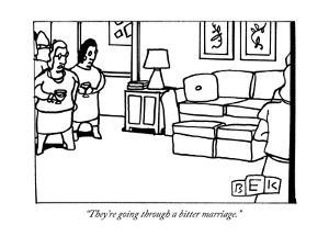"""""""They're going through a bitter marriage."""" - New Yorker Cartoon by Bruce Eric Kaplan"""