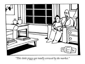 """""""This little piggy got totally screwed by the market."""" - New Yorker Cartoon by Bruce Eric Kaplan"""