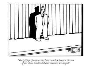 """""""Tonight's performance has been canceled, because the star of our show has…"""" - New Yorker Cartoon by Bruce Eric Kaplan"""