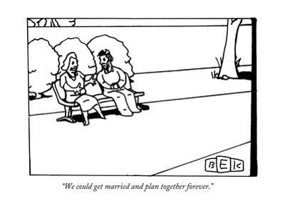 """""""We could get married and plan together forever."""" - New Yorker Cartoon"""