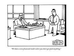 """""""We have a new financial model where you don't get paid anything."""" - New Yorker Cartoon by Bruce Eric Kaplan"""