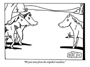 """""""We just came from the stupidest meadow."""" - New Yorker Cartoon by Bruce Eric Kaplan"""