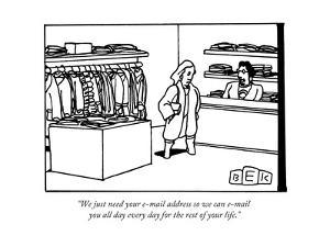 """""""We just need your e-mail address so we can e-mail you all day every day f..."""" - New Yorker Cartoon by Bruce Eric Kaplan"""