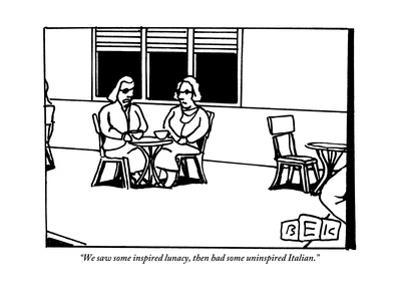 """""""We saw some inspired lunacy, then had some uninspired Italian."""" - New Yorker Cartoon"""