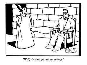"""""""Well, it works for Susan Sontag."""" - New Yorker Cartoon by Bruce Eric Kaplan"""