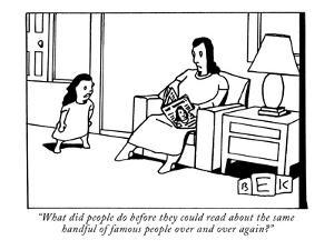 """What did people do before they could read about the same handful of famou…"" - New Yorker Cartoon by Bruce Eric Kaplan"