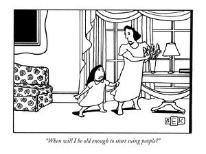 """""""When will I be old enough to start suing people?"""" - New Yorker Cartoon by Bruce Eric Kaplan"""