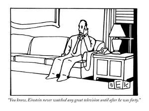 """""""You know, Einstein never watched any great television until after he was …"""" - New Yorker Cartoon by Bruce Eric Kaplan"""