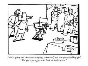 """""""You're going out there an annoying, mannered, not that great-looking girl…"""" - New Yorker Cartoon by Bruce Eric Kaplan"""