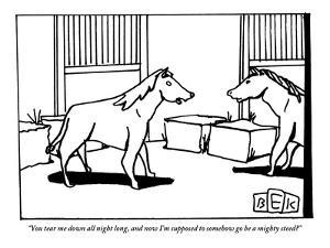 """""""You tear me down all night long, and now I'm supposed to somehow go be a …"""" - New Yorker Cartoon by Bruce Eric Kaplan"""
