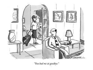 """You had me at goodbye."" - New Yorker Cartoon by C. Covert Darbyshire"
