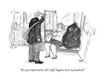 """""""For your information, this 'stuff' happens to be my husband!"""" - New Yorker Cartoon"""