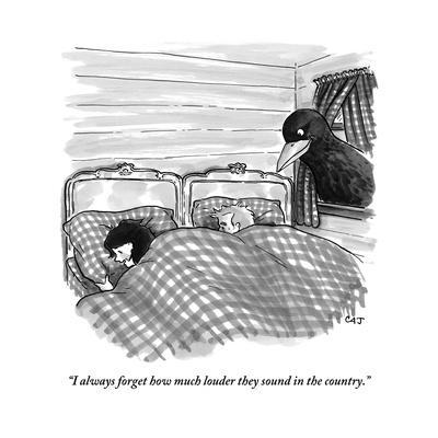 """""""I always forget how much louder they sound in the country."""" - New Yorker Cartoon"""