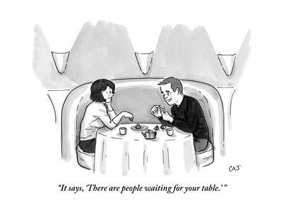 """""""It says, 'There are people waiting for your table.' """" - New Yorker Cartoon"""
