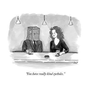 """You have really kind eyeholes."" - New Yorker Cartoon by Carolita Johnson"