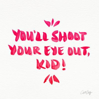 Pink Shoot Your Eye Out by Cat Coquillette