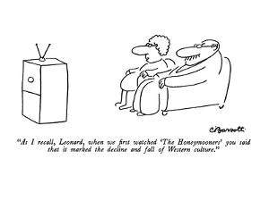 """As I recall, Leonard, when we first watched 'The Honeymooners' you said t…"" - New Yorker Cartoon by Charles Barsotti"