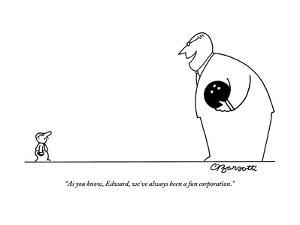 """As you know, Edward, we've always been a fun corporation.""  - New Yorker Cartoon by Charles Barsotti"