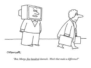 """But, Marge, five hundred channels.  Won't that make a difference?"" - New Yorker Cartoon by Charles Barsotti"