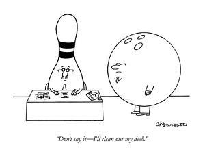 """Don't say it—I'll clean out my desk."" - New Yorker Cartoon by Charles Barsotti"